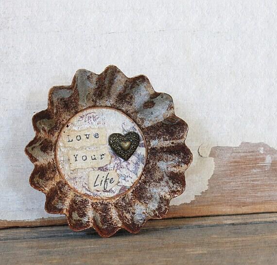 Repurposed Vintage Tart Tin Magnet Love Your Life