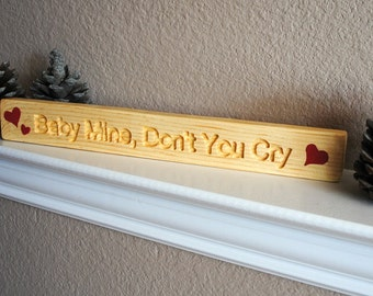 Baby Mine, Don't You Cry Carved Wooden Sign - Hand Painted, Reclaimed Wood