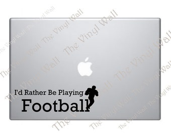 I'd Rather Be Playing Football Vinyl Decal Sticker for Wall Car Laptops MacBooks Notebooks Computers Vehicles and More