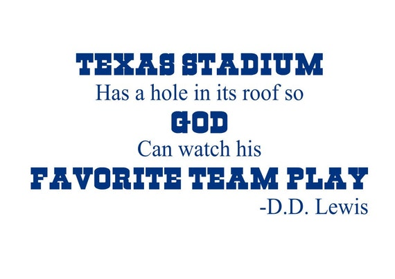 Dallas Cowboys Quote..Texas Stadium Has A Hole In Its Roof