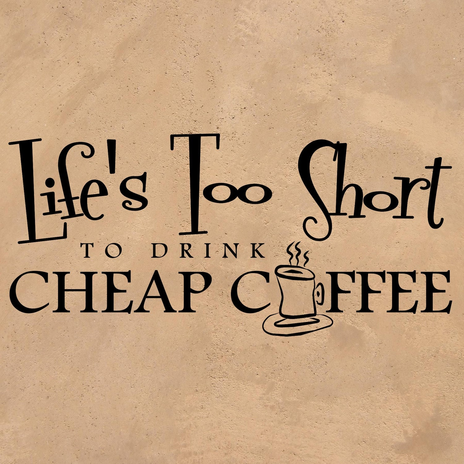 Life's Too Short To Drink Cheap Coffee Vinyl Decal