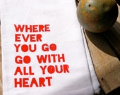 """Quote Tea Towel, """"Where Ever You Go, Go With All Your Heart."""" DO IT"""
