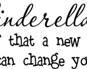 Cinderella is proof that a new pair of shoes can change your life..vinyl lettering