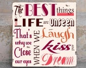 Typography Painting on Wood Sign - The Best Things In Life Are Unseen That's Why We Close Our Eyes When We Laugh Kiss and Dream