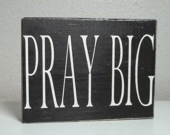 Pray Big Painted Wood Sign, Black and White Painted Wood Sign, Motivational Sign, Christian Home Decor, Christian Sign