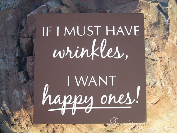 Humorous Wood Sign - WRINKLES  If I must have wrinkles, I want happy ones