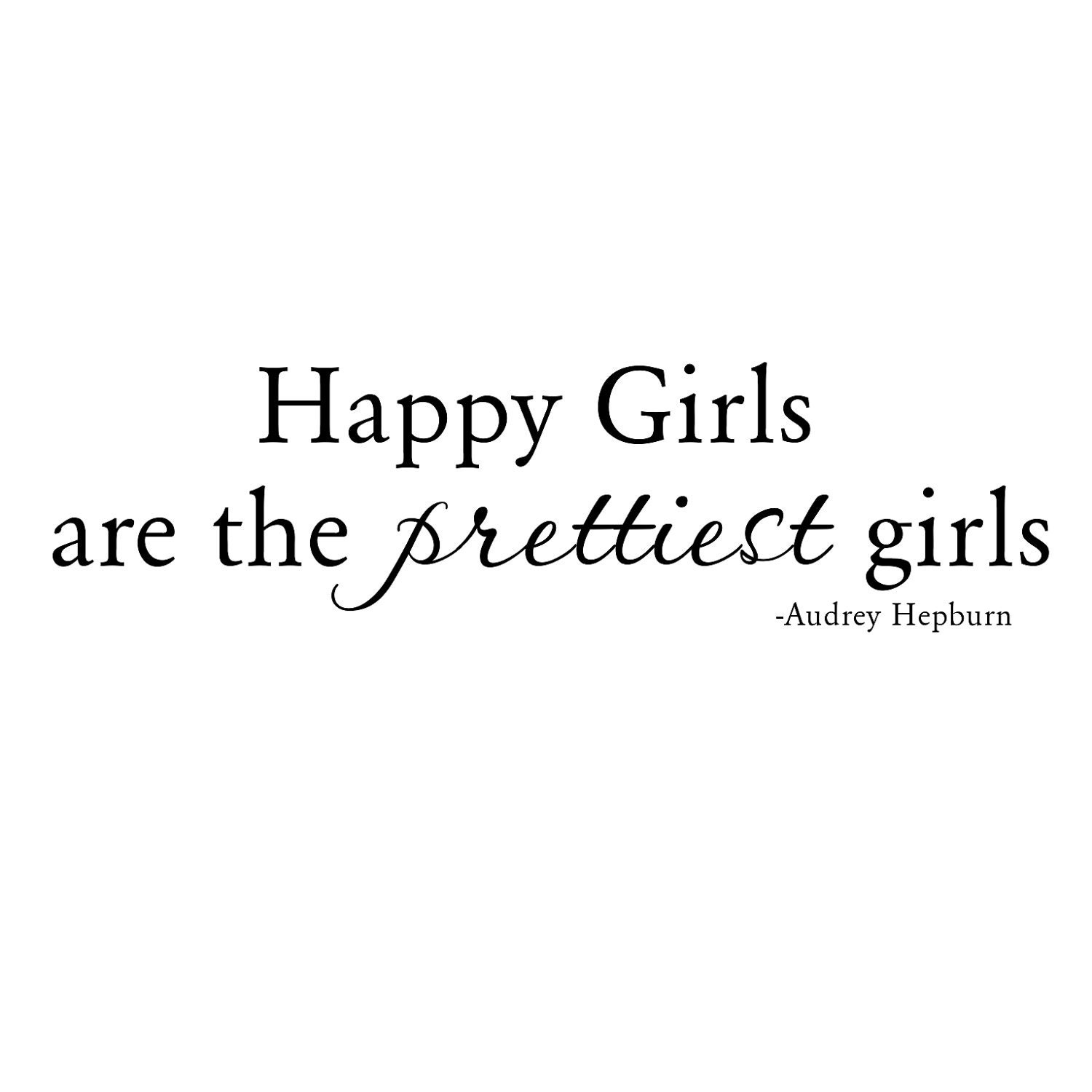 Happy Girls Are The Prettiest Quotes: Happy Girls Are The Prettiest Girls Vinyl Saying By Flipflop24