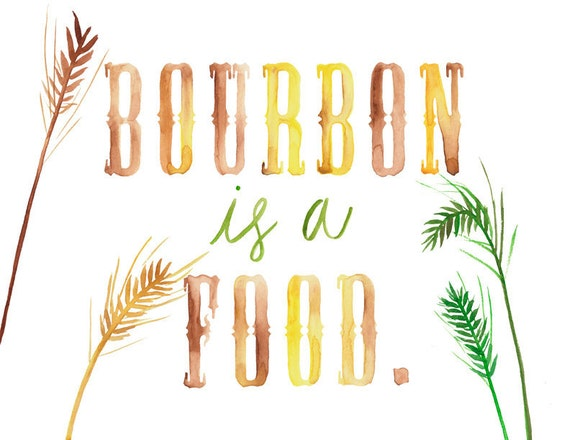 5x7, 8x10 or 8.5x11 - Bourbon Is A Food Print