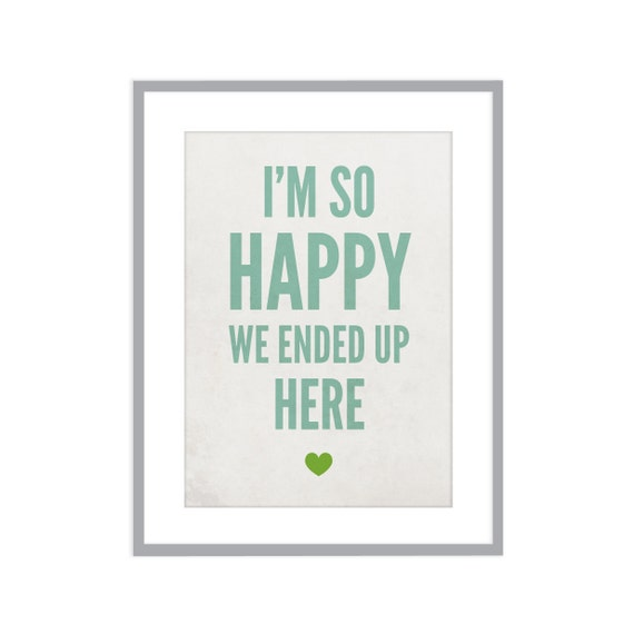 So Happy We Ended Up Here, love art print, custom color