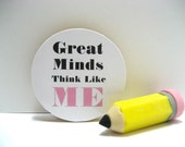 Great Minds Think Like Me - Funny Wood Magnet