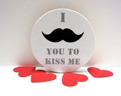 I (Mustache) You To Kiss Me - Funny Wood Magnet