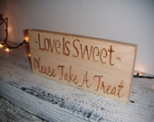 """Rustic Wedding Candy Bar, Candy Buffet table sign, """"LOVE is SWEET, Please Take a Treat"""" Rustic wood burned sign, 6x12"""