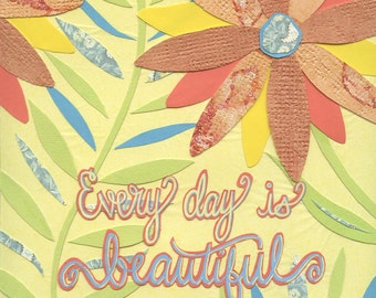 "Every Day is Beautiful Feel-Good Message Print of the Original Cut Paper Illustration - 8""x10"" Fine Art Print on Watercolor Paper"