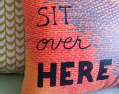 Sit Over Here Pillow
