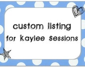 Kaylee Sessions - Custom Listing