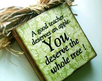 Teacher Sign , You Deserve the Whole Tree , Wood Block Sign with Raffia