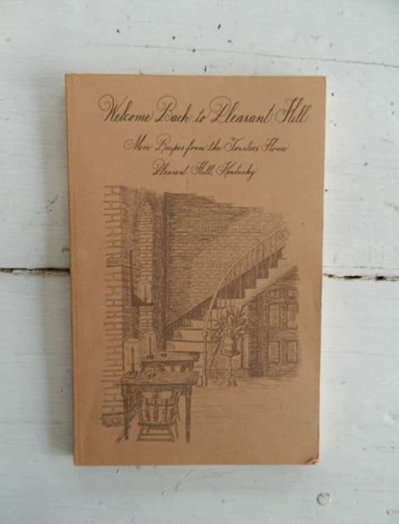 Welcome Back to Pleasant Hill More Recipes from the Trustees House