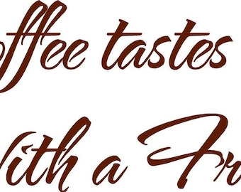 Coffee Tastes better with a Friend- Vinyl Lettering wall words quotes graphics decals Art Home decor itswritteninvinyl
