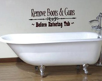 Remove boots & Guns before entering tub- Vinyl Lettering wall words graphics  decals  Art Home decor itswritteninvinyl
