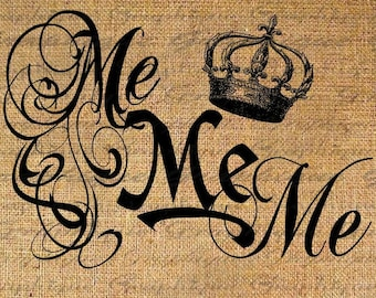 ME Me ME Word Typography Digital Image Download Transfer To Pillows Totes Tea Towels Burlap No. 1663