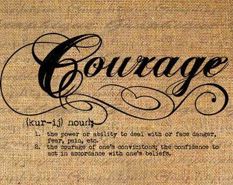 Courage Definition Word Typography Digital Image Download Transfer To Pillows Totes Tea Towels Burlap No. 2467