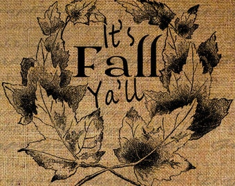 Its Fall Yall Cute Quote Leaf Leaves Autumn Harvest Thanksgiving Digital Image Download Transfers To Pillows Totes Tea Towels Burlap No.2789