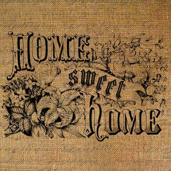 Home Sweet Home Burlap Digital Download Old Fashioned Quote Words Flowers Collage Sheet Fabric Transfer Pillow Tote Tea Towel 1932