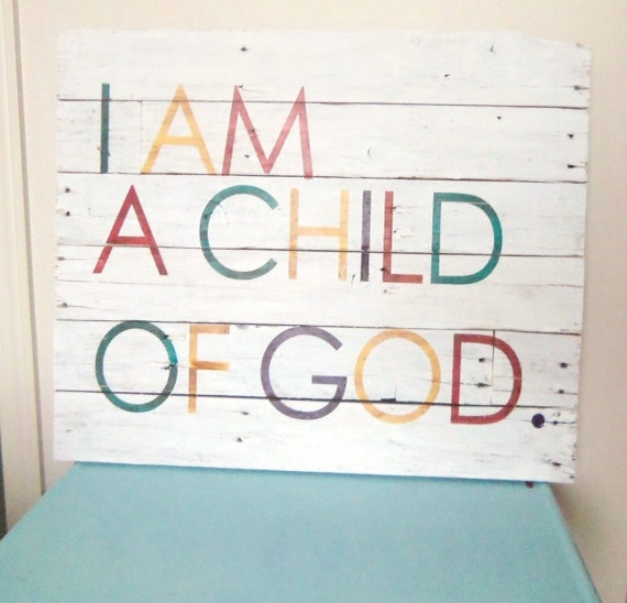 Large reclaimed wood sign- White and colors- I am a child of god