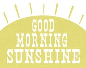 Good Morning Sunshine  Art Print - Available Sizes: 5x7, 8x10, 11x14 or 12x18