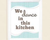 We Dance In This Kitchen Art Print - Available Sizes: 5x7, 8x10, 11x14 or 12x18