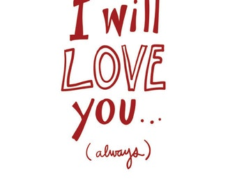 I Will Love You Always, Romantic Card,  5 x 7 Greeting Card