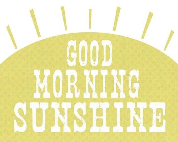 Good Morning Sunshine  Art Print - Available Sizes: 5x7, 8x10, 11x14 or 12x18