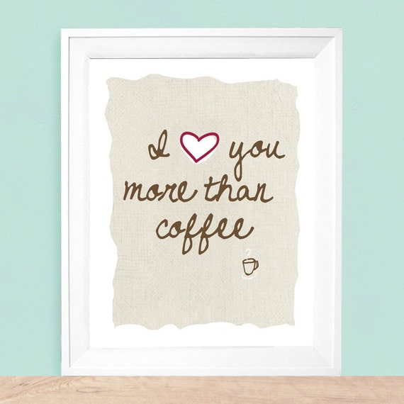 I Love You More Than Coffee: I Love You More Than Coffee Art Print Available Sizes: By UUPP