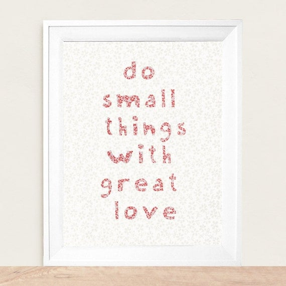 Do Small Things With Great Love  Inspirational Quote Art Print - Available Sizes: 5x7, 8x10, 11x14 or 12x18