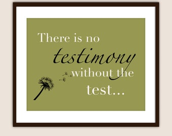 There is No Testimony Without the Test - Customizable 8x10 Print in Many Colors