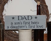 DAD a sons first hero a daughters first love-WOOD SIGN- Home Decor Fathers Day Gift for Dad