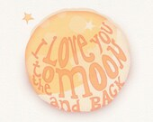 Print - I Love You to the Moon and Back  - quote, saying, message, wish