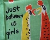 Just between us girls. Adorable vtg kitchen or tea towel, linen. Fantastic condition.