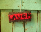 Laugh (scented sachet ornament ) 50% Off Closing Sale...upcycled wools