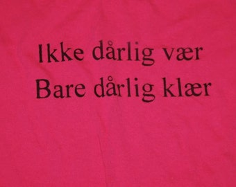 "Norwegian Saying Shirt Roughly Translated: ""there's no bad weather, only bad clothing"" Pink  Adult X-Large"
