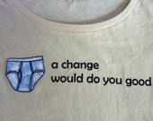UNDERWEAR (a change would do you good) women's t shirt -- sizes S M L