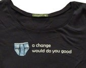 Women's t-shirt (UNDERWEAR: a change would do you good) -- sizes S M L