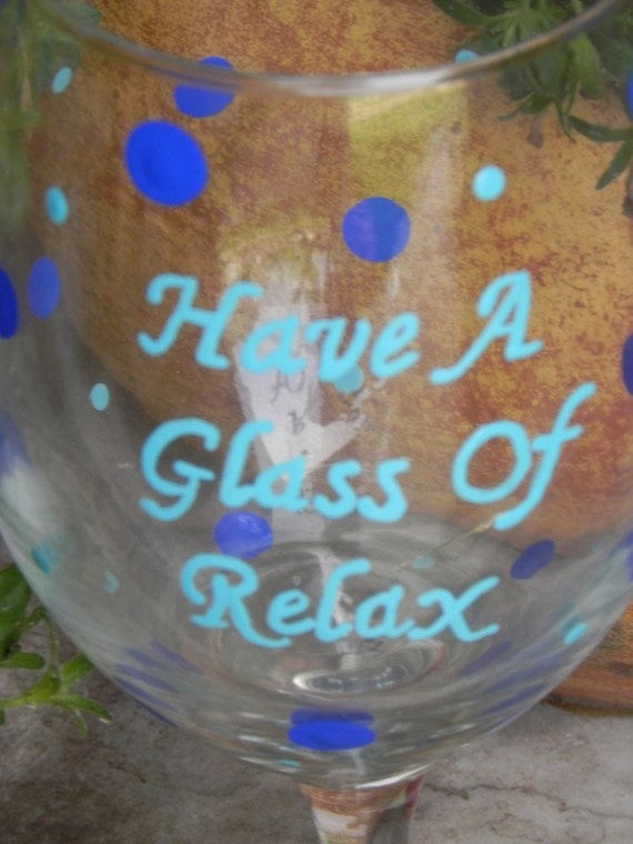 Have a Glass Of Relax Wine Glass, Custom painted wineglass, I hate Mondays, Relax, unwind, just because gift,