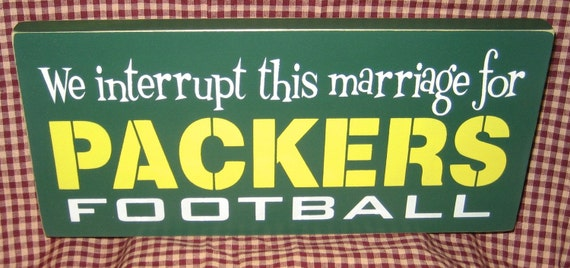 We interrupt this marriage for Packers football, man cave, cheese heads, packers, green bay,football