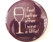I Feel Better After I Wine a Little Purple (4 Colors Available) - 2.25 inch Magnet or Pinback Button - Also Available as Pocket MIrror or Bottle Opener and More - Buy 2 Get 1 Free