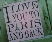Wooden Sign- I Love You To Paris and Back