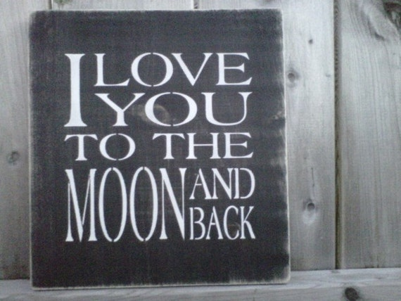 Wooden Sign- I Love You To The Moon and Back