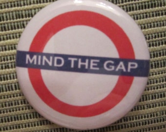 Mind the Gap 1.25 inch Pinback Button