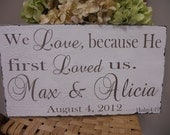 Wedding Sign, Religious Sign, Shabby Chic, We Love because Her first Loved us, Personalized Sign.
