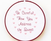 Be Careful How You Address the Queen - pdf Cross Stitch Saying by Lady Robins Nest
